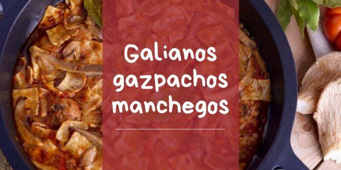 gazpacho manchego o galianos receta como hacer que es
